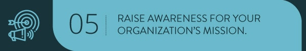 Raise awareness for your organization's mission
